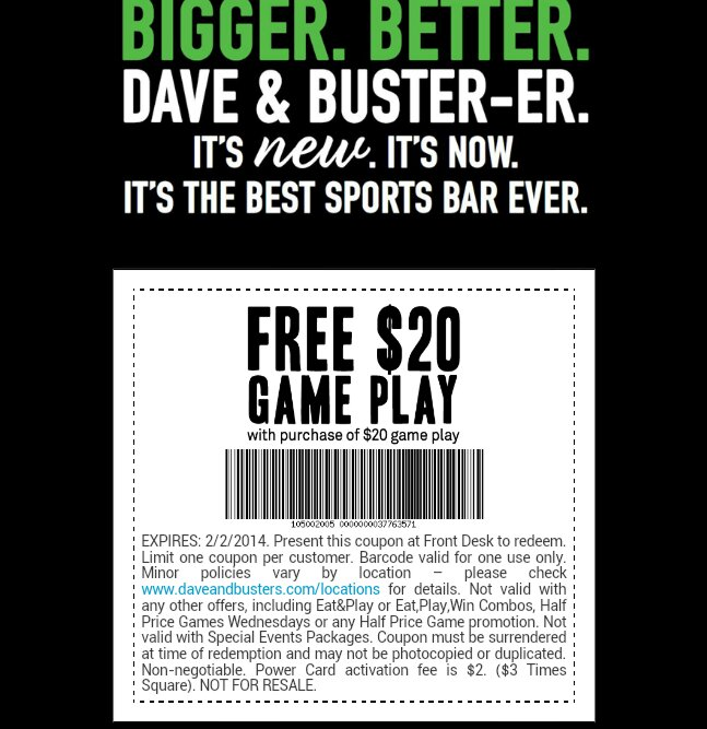 Shopping Tips for Dave and Busters: 1. If you're new to Dave and Busters, grab a Power Card or Power Tap to save game credits and tickets. New cards are available for a nominal fee. 2. Take your printed Dave and Busters coupons to the cashier or server to redeem food and game deals.